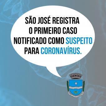 São José registra o primeiro caso notificado como SUSPEITO para Coronavírus.