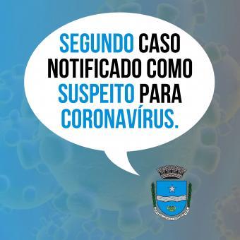 Segundo caso notificado como SUSPEITO para Coronavírus.