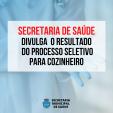 Secretaria de Saúde divulga resultado  do Processo Seletivo para Cozinheiro